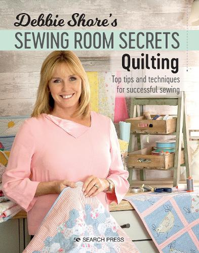 Debbie Shore's Sewing Room Secrets: Quilting: Top Tips and Techniques for Successful Sewing - Debbie Shore's Sewing Room Secrets (Paperback)