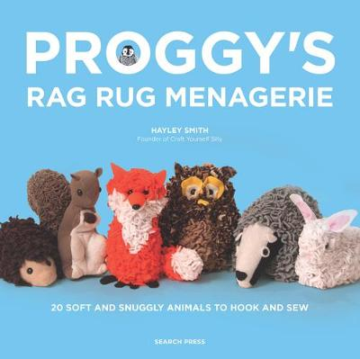 Proggy's Rag Rug Menagerie: 20 Soft and Snuggly Animals to Hook and Sew (Paperback)