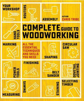 Complete Guide to Woodworking: All the Essential Techniques and Skills You Need - Complete Guide (Paperback)