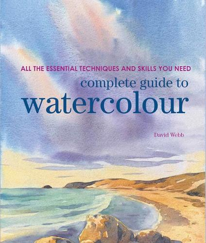 Complete Guide to Watercolour: All the Essential Techniques and Skills You Need - Complete Guide (Paperback)