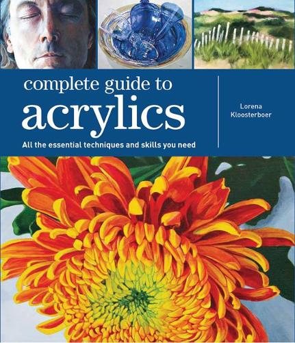 Complete Guide to Acrylics: All the Essential Techniques and Skills You Need - Complete Guide (Paperback)