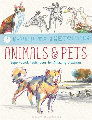 5-Minute Sketching: Animals & Pets: Super-Quick Techniques for Amazing Drawings - 5-Minute Sketching (Paperback)
