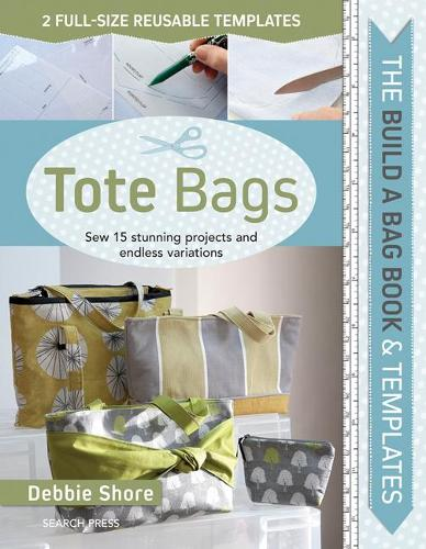 The Build a Bag Book: Tote Bags: Sew 15 Stunning Projects and Endless Variations - Build a Bag (Hardback)
