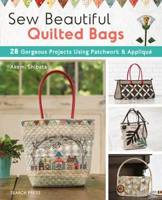 Sew Beautiful Quilted Bags: 28 Gorgeous Projects Using Patchwork & Applique (Paperback)