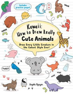 Kawaii: How to Draw Really Cute Animals by Angela Nguyen | Waterstones