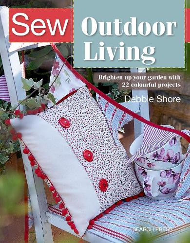 Sew Outdoor Living: Brighten Up Your Garden with 22 Colourful Projects (Paperback)