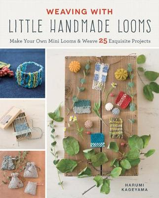 Weaving with Little Handmade Looms: Make Your Own Mini Looms & Weave 25 Exquisite Projects (Paperback)