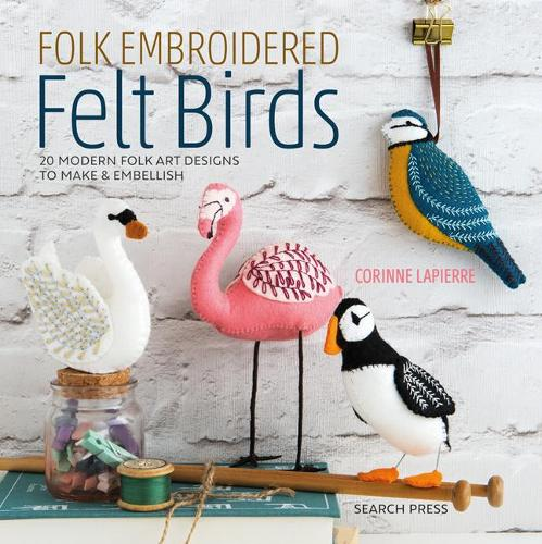 Folk Embroidered Felt Birds: 20 Modern Folk Art Designs to Make & Embellish (Paperback)