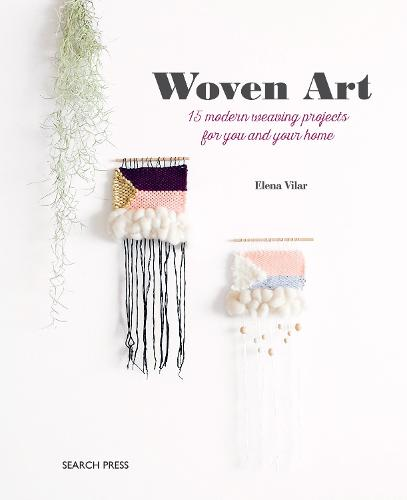 Woven Art: 15 Modern Weaving Projects for You and Your Home (Paperback)