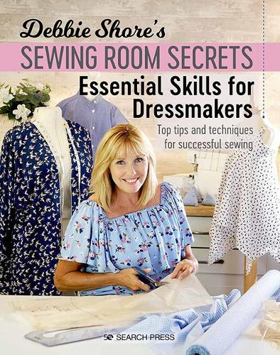 Debbie Shore's Sewing Room Secrets: Essential Skills for Dressmakers: Top Tips and Techniques for Successful Sewing - Debbie Shore's Sewing Room Secrets (Paperback)