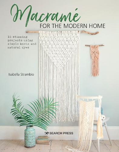 Macrame for the Modern Home: 16 Stunning Projects Using Simple Knots and Natural Dyes (Paperback)