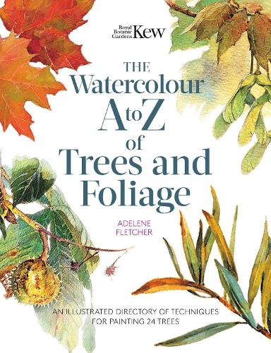 Kew: The Watercolour A to Z of Trees and Foliage: An Illustrated Directory of Techniques for Painting 24 Trees (Paperback)