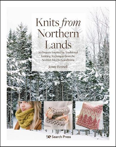 Knits from Northern Lands: 20 Projects Inspired by Traditional Knitting Techniques from the Scottish Isles to Scandinavia (Paperback)