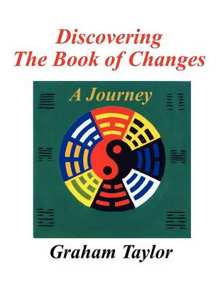 Discovering the Book of Changes - a Journey (Paperback)