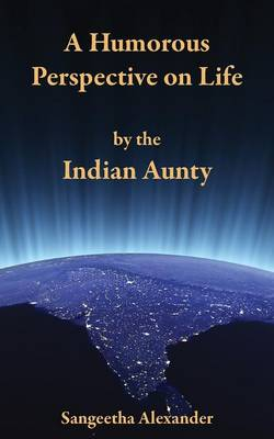 A Humorous Perspective on Life by the Indian Aunty (Paperback)