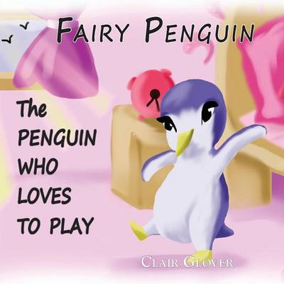 Fairy Penguin - the penguin who loves to play (Paperback)