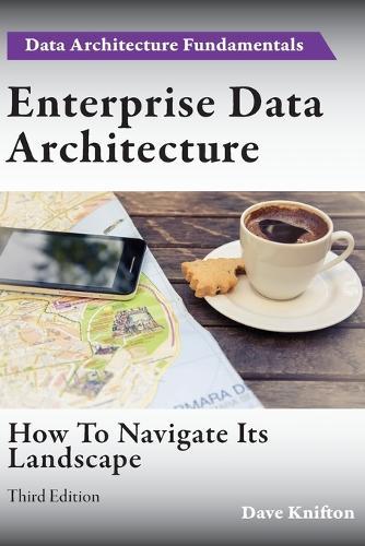 Enterprise Data Architecture: How to Navigate Its Landscape (Paperback)
