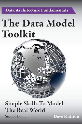 The Data Model Toolkit: Simple Skills to Model the Real World - Data Architecture Fundamentals 2 (Paperback)