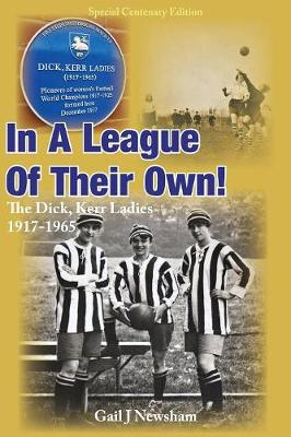 In a League of Their Own: The Dick, Kerr Ladies 1917-1965 (Paperback)