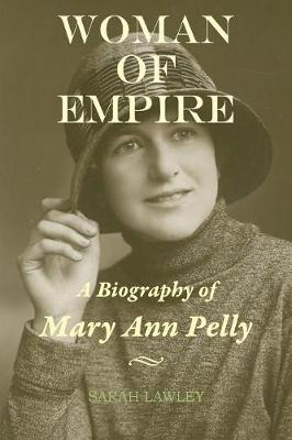 Woman of Empire: A Biography of Mary Ann Pelly (Paperback)