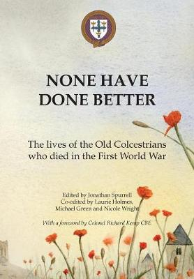 None Have Done Better: The lives of the Old Colcestrians who died in the First World War (Paperback)