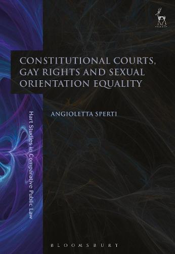 Constitutional Courts, Gay Rights and Sexual Orientation Equality - Hart Studies in Comparative Public Law (Hardback)