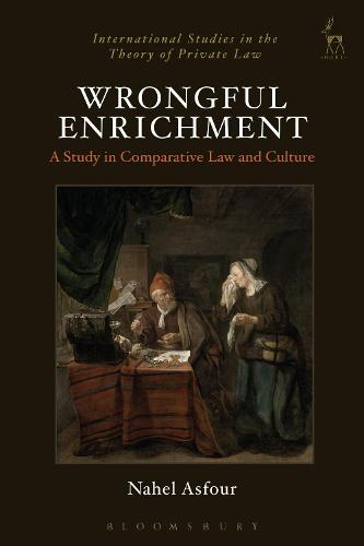 Wrongful Enrichment: A Study in Comparative Law and Culture - International Studies in the Theory of Private Law (Hardback)