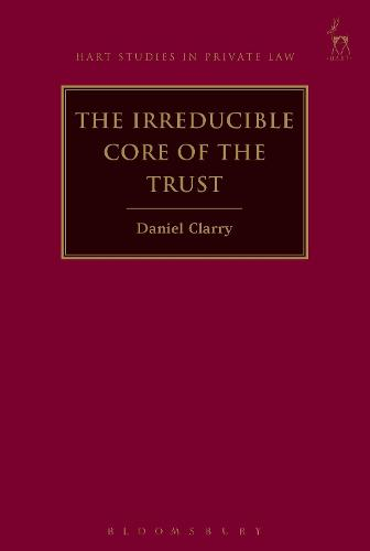 The Irreducible Core of the Trust - Hart Studies in Private Law (Hardback)