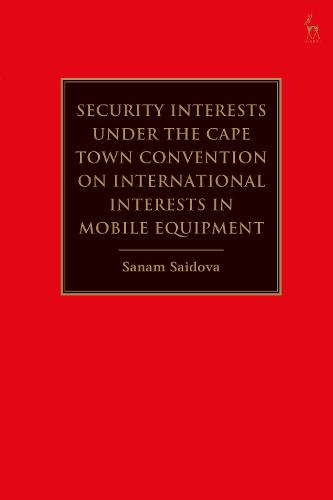 Security Interests under the Cape Town Convention on International Interests in Mobile Equipment (Hardback)