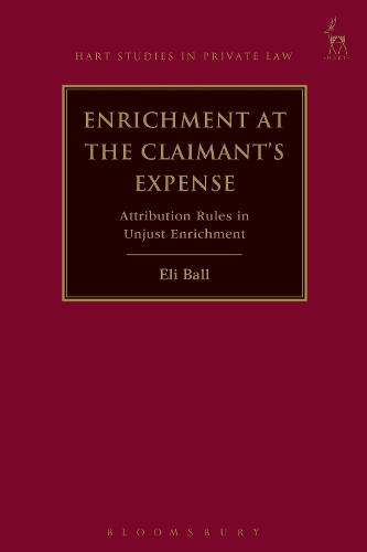 Enrichment at the Claimant's Expense: Attribution Rules in Unjust Enrichment - Hart Studies in Private Law (Hardback)