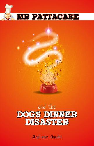Mr Pattacake and the Dog's Dinner Disaster - Mr Pattacake (Paperback)