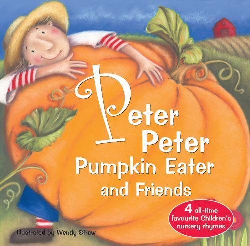 Peter Peter Pumpkin Eater and Friends - 20 Favourite Nursery Rhymes (Paperback)