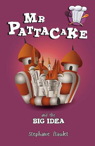 Mr Pattacake and the Big Idea - Mr Pattacake (Paperback)