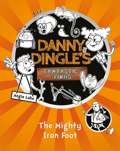 The Mighty Iron Foot - Danny Dingle's Fantastic Finds (Paperback)