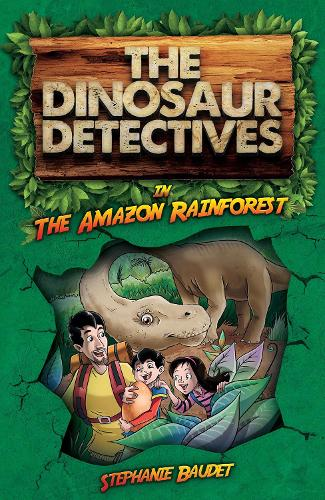 The Dinosaur Detectives in The Amazon Rainforest - The Dinosaur Detectives (Paperback)