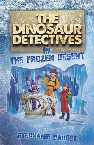 The Dinosaur Detectives in The Frozen Desert - The Dinosaur Detectives (Paperback)