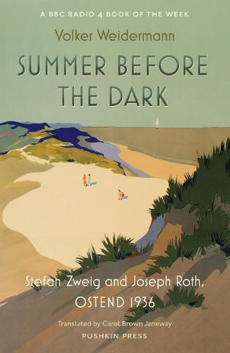 Summer Before the Dark: Stefan Zweig and Joseph Roth, Ostend 1936 (Hardback)