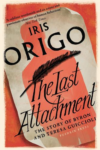 The Last Attachment: The Story of Byron and Teresa Guiccioli (Paperback)