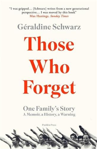 Those Who Forget: One Family's Story; A Memoir, a History, a Warning (Paperback)