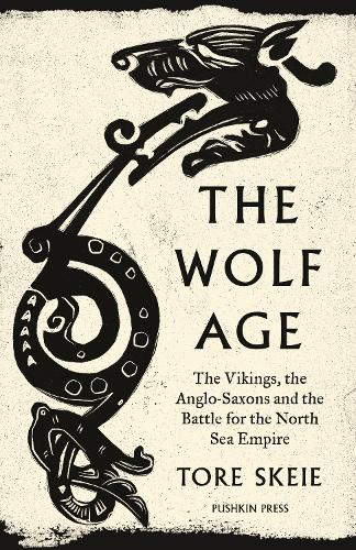 The Wolf Age: The Vikings, the Anglo-Saxons and the Battle for the North Sea Empire (Hardback)