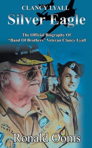 "Silver Eagle: The Official Biography of ""Band of Brothers"" Veteran Clancy Lyall (Paperback)"