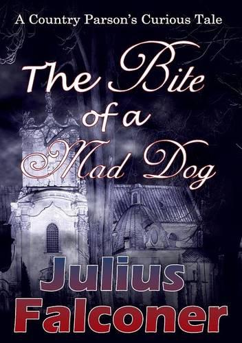 The Bite of a Mad Dog: A Country Parson's Curious Tale - Julius Falconer Series 17 (Paperback)