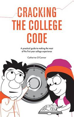 Cracking the College Code: A Practical Guide to Making the Most of the First Year College Experience (Paperback)