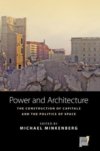Power and Architecture: The Construction of Capitals and the Politics of Space - Space and Place 12 (Hardback)