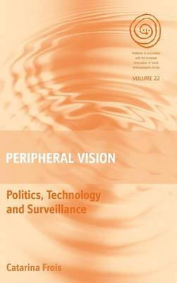 Peripheral Vision: Politics, Technology, and Surveillance - EASA Series 22 (Hardback)