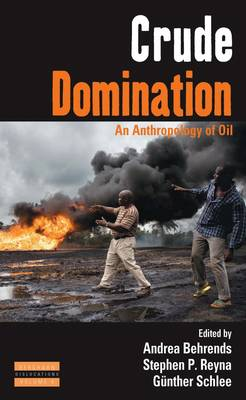 Crude Domination: An Anthropology of Oil - Dislocations 9 (Paperback)