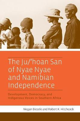 The Ju/a  hoan San of Nyae Nyae and Namibian Independence: Development, Democracy, and Indigenous Voices in Southern Africa (Paperback)