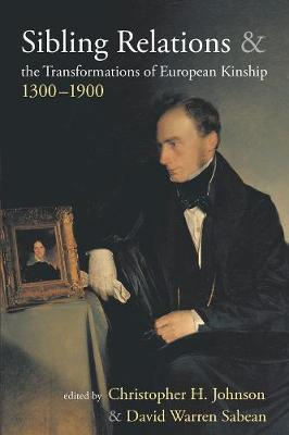 Sibling Relations and the Transformations of European Kinship, 1300-1900 (Paperback)