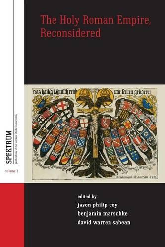 The Holy Roman Empire, Reconsidered - Spektrum: Publications of the German Studies Association 1 (Paperback)