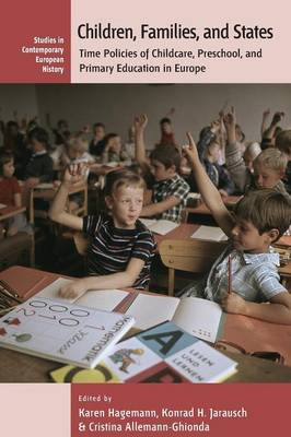 Children, Families, and States: Time Policies of Childcare, Preschool, and Primary Education in Europe - Contemporary European History 8 (Paperback)